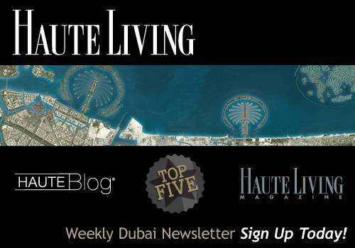 Haute Living Dubai's Newsletter — Sign Up Today!