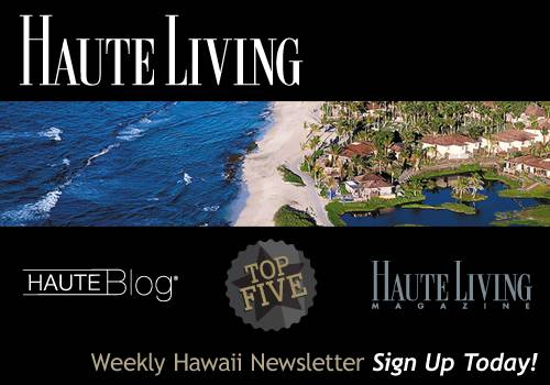 Haute Living Hawaii's Newsletter — Sign Up Today!