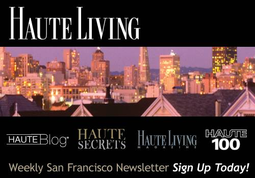Haute Living San Francisco's Newsletter — Sign Up Today!