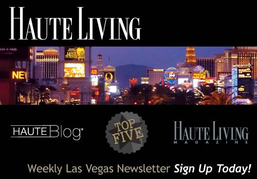 Haute Living Las Vegas' Newsletter — Sign Up Today!