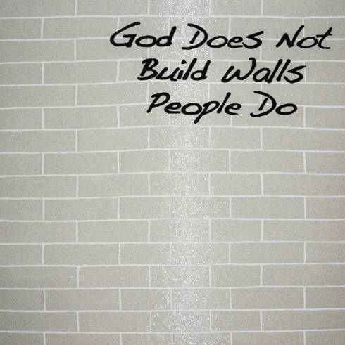 GOD DOES NOT BUILD WALLS WHITE