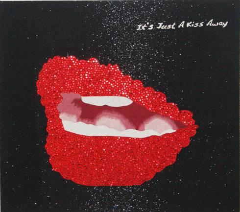 IT'S JUST A KISS AWAY